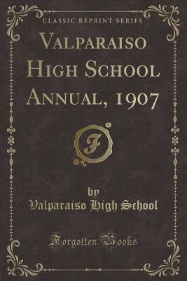 Valparaiso High School Annual, 1907 (Classic Reprint)