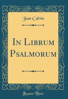In Librum Psalmorum (Classic Reprint)