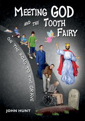 Meeting God and the Tooth Fairy on the Road to the Grave
