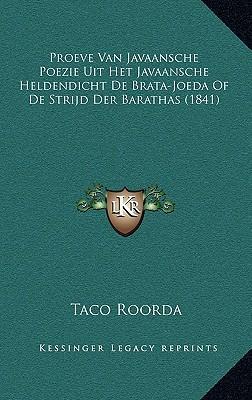 Proeve Van Javaansche Poezie Uit Het Javaansche Heldendicht de Brata-Joeda of de Strijd Der Barathas (1841)