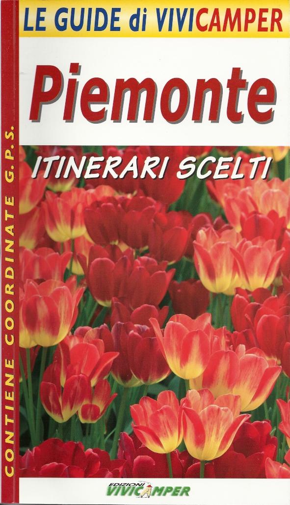 Piemonte. Itinerari scelti. Le guide di Vivicamper
