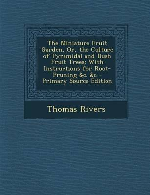 The Miniature Fruit Garden, Or, the Culture of Pyramidal and Bush Fruit Trees