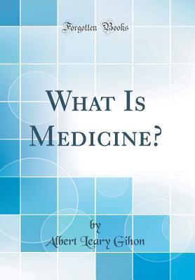 What Is Medicine? (Classic Reprint)