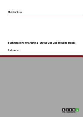 Suchmaschinenmarketing - Status Quo und aktuelle Trends