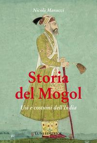 Storia del Mogol. Usi e costumi dell'India