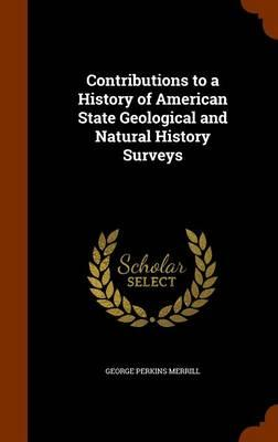 Contributions to a History of American State Geological and Natural History Surveys