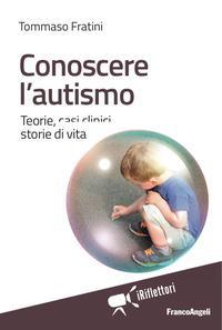 Conoscere l'autismo. Teorie, casi clinici, storie di vita