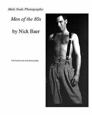 Male Nude Photography Men of the 80s