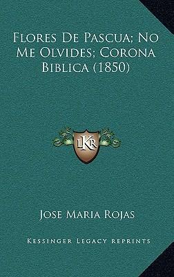 Flores de Pascua; No Me Olvides; Corona Biblica (1850)