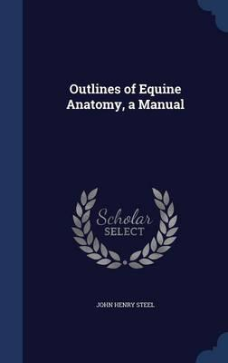 Outlines of Equine Anatomy, a Manual