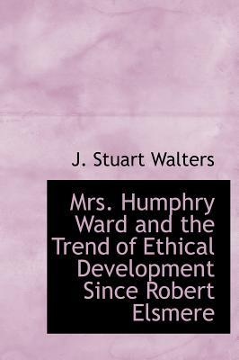 Mrs. Humphry Ward and the Trend of Ethical Development Since Robert Elsmere
