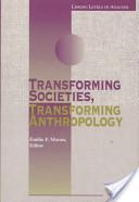 Transforming Societies, Transforming Anthropology
