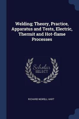 Welding; Theory, Practice, Apparatus and Tests, Electric, Thermit and Hot-Flame Processes
