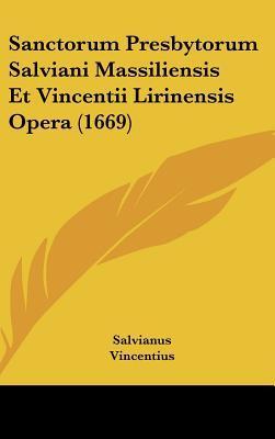 Sanctorum Presbytorum Salviani Massiliensis Et Vincentii Lirinensis Opera (1669)