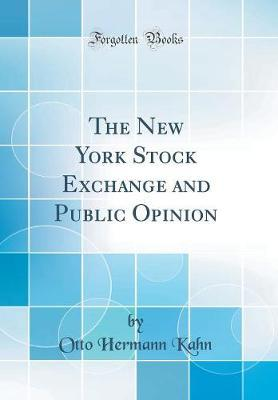 The New York Stock Exchange and Public Opinion (Classic Reprint)