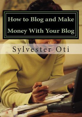 How to Blog and Make Money With Your Blog