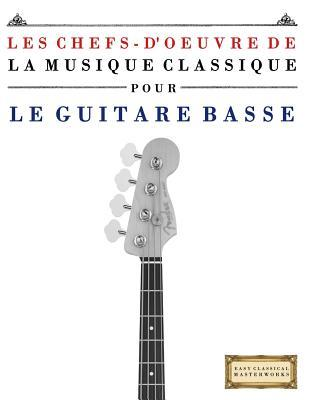 Les Chefs-d'oeuvre De La Musique Classique Pour Le Guitare Basse