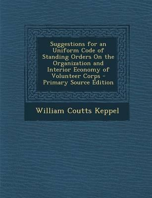 Suggestions for an Uniform Code of Standing Orders on the Organization and Interior Economy of Volunteer Corps