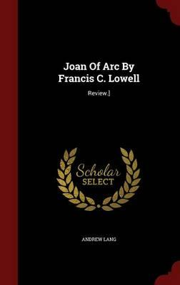 Joan of Arc by Francis C. Lowell