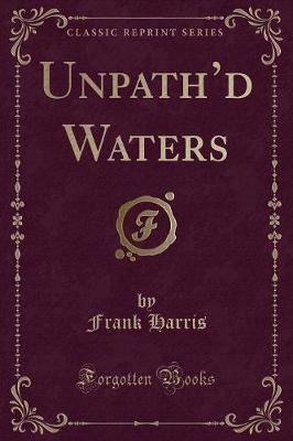Unpath'd Waters (Classic Reprint)