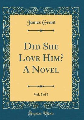 Did She Love Him? A Novel, Vol. 2 of 3 (Classic Reprint)
