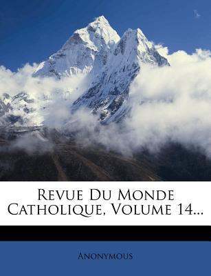 Revue Du Monde Catholique, Volume 14...
