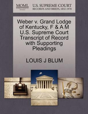 Weber V. Grand Lodge of Kentucky, F & A M U.S. Supreme Court Transcript of Record with Supporting Pleadings