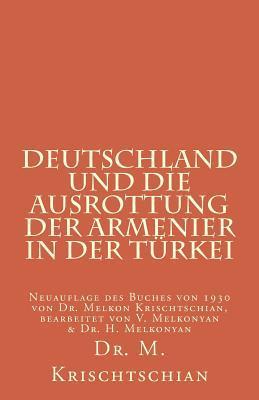 Deutschland Und Die Ausrottung Der Armenier in Der Türkei