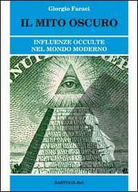 Il mito oscuro. Influenze occulte nel mondo moderno