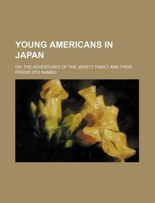 Young Americans in Japan; Or, the Adventures of the Jewett Family and Their Friend Oto Nambo