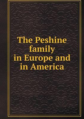The Peshine Family in Europe and in America