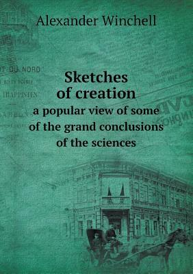 Sketches of Creation a Popular View of Some of the Grand Conclusions of the Sciences