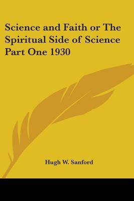 Science And Faith or the Spiritual Side of Science Part One 1930