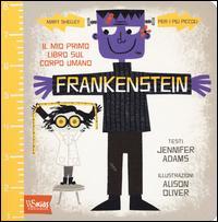Frankenstein. Il mio primo libro sul corpo umano. Mary Shelley per i più piccoli. Ediz. illustrata