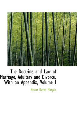 The Doctrine and Law of Marriage, Adultery and Divorce, with an Appendix, Volume I