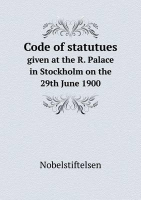 Code of Statutues Given at the R. Palace in Stockholm on the 29th June 1900