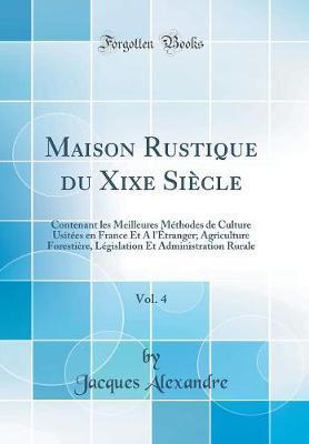 Maison Rustique du Xixe Siècle, Vol. 4