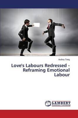 Love's Labours Redressed - Reframing Emotional Labour