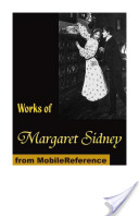 Works of Margaret Sidney: Five Little Peppers, Caryl's Plum and poetry (Mobi Collected Works)