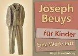 Joseph Beuys fuer Kinder. Eine Werkstatt