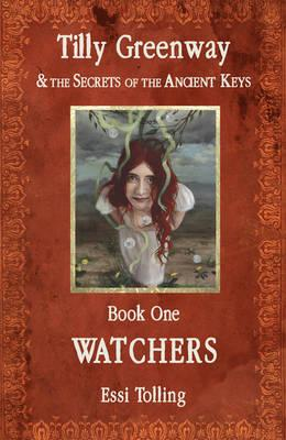 Tilly Greenway and the Secrets of the Ancient Keys, Book One - Watchers