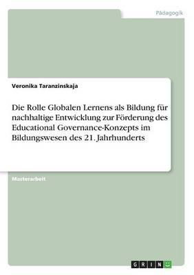 Die Rolle Globalen Lernens als Bildung für nachhaltige Entwicklung zur Förderung des Educational Governance-Konzepts im Bildungswesen des 21. Jahrhunderts