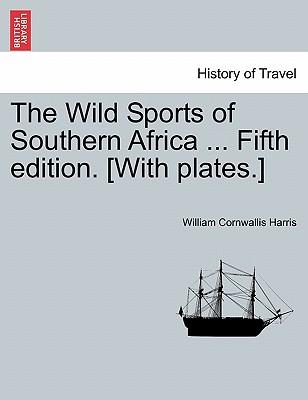 The Wild Sports of Southern Africa ... Fifth edition. [With plates.]