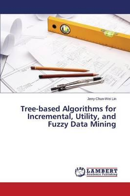 Tree-based Algorithms for Incremental, Utility, and Fuzzy Data Mining