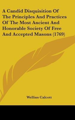 A Candid Disquisition of the Principles and Practices of the Most Ancient and Honorable Society of Free and Accepted Masons (1769)