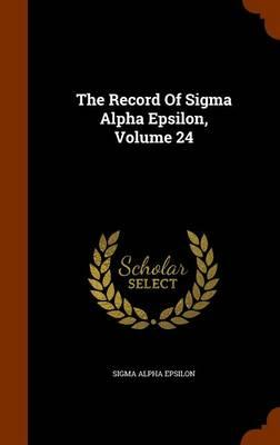 The Record of SIGMA Alpha Epsilon, Volume 24