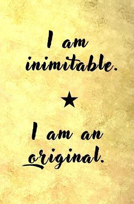 I am Inimitable. I am an Original.