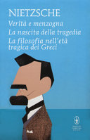 Verità e menzogna - La nascita della tragedia - La filosofia nell'età tragica dei Greci