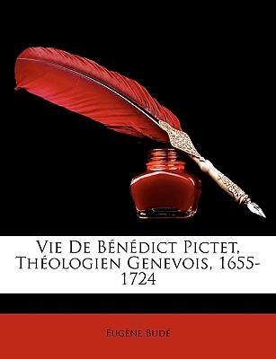 Vie de Bndict Pictet, Thologien Genevois, 1655-1724