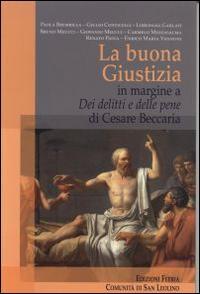 La Buona Giustizia. In margine a «Dei delitti e delle pene» di Cesare Beccaria